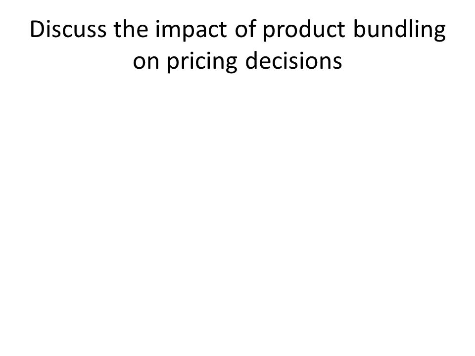 Discuss the impact of product bundling on pricing decisions