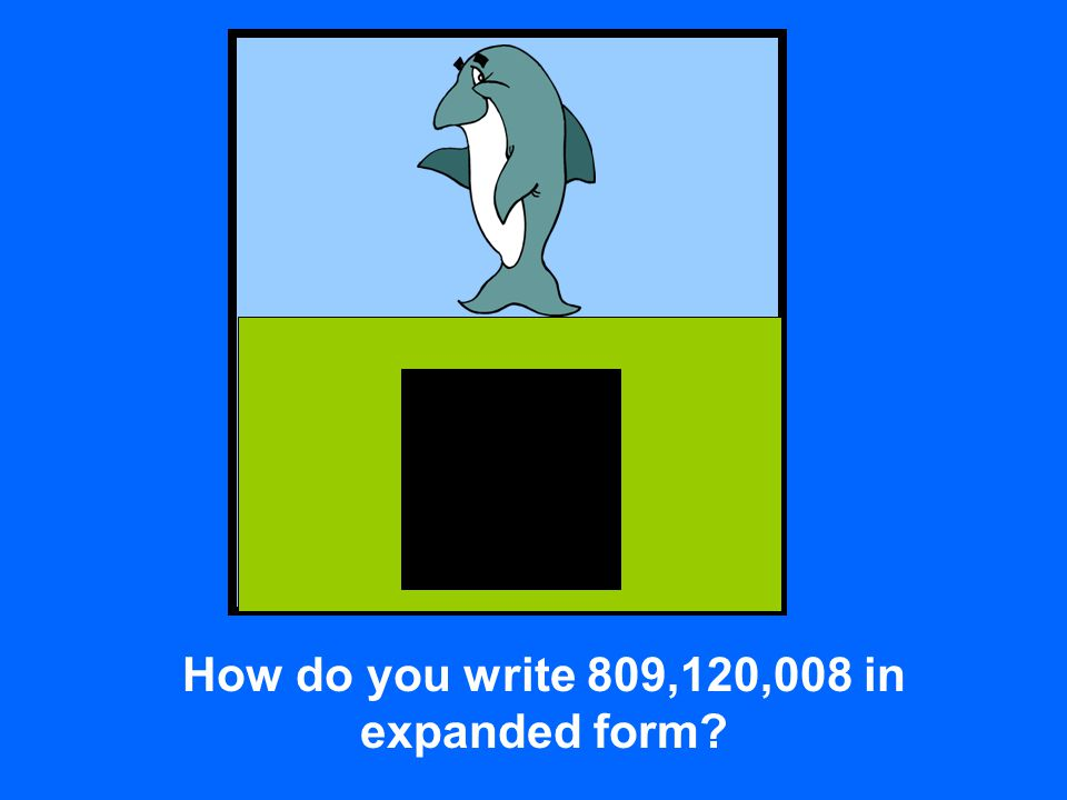 How do you write 809,120,008 in expanded form?