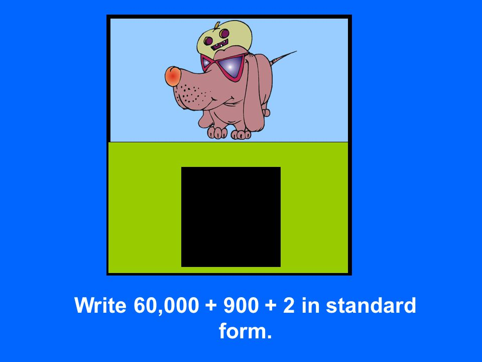 Write 60,000 + 900 + 2 in standard form.
