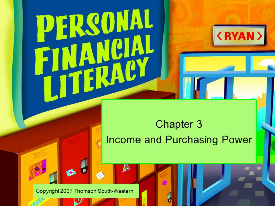 Copyright 2007 Thomson South-Western Chapter 3 Income and Purchasing Power