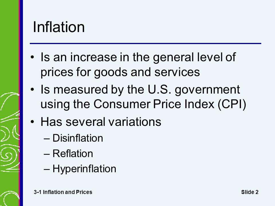 Slide 2 Inflation Is an increase in the general level of prices for goods and services Is measured by the U.S.