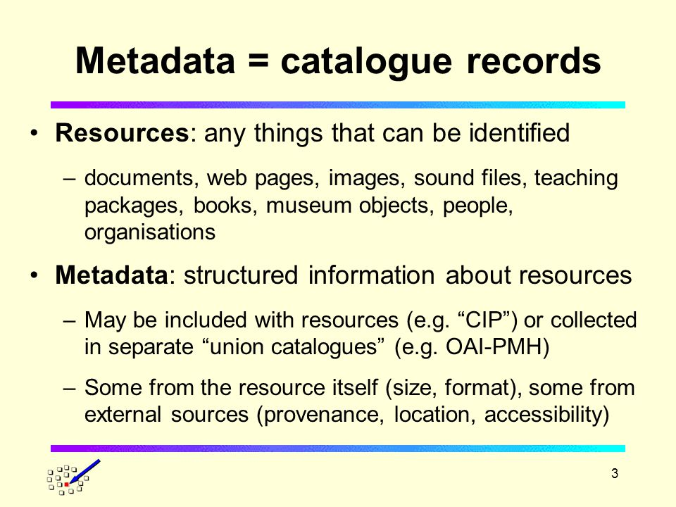 4 Metadata standards Anglo-American Cataloguing Rules (AACR) Encoded Archival Description (EAD) Learning Object Metadata (LOM) Spectrum standard for museum information Friend of a Friend (FOAF) and vCard e-Government Metadata Standard (eGMS) Dublin Core - lowest common denominator