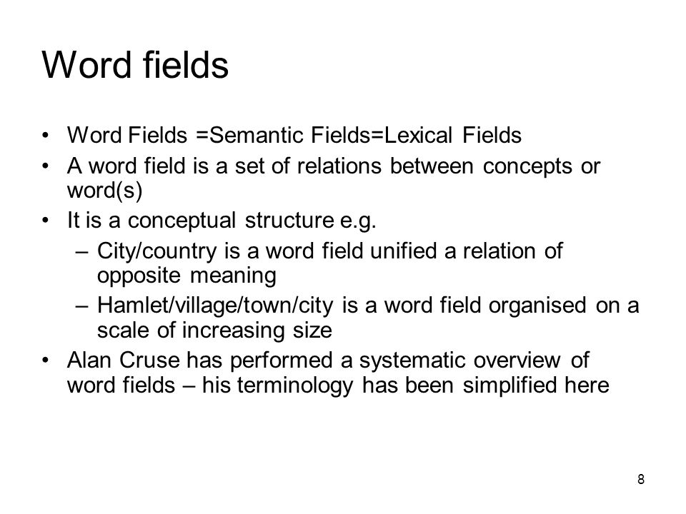 8 Word fields Word Fields =Semantic Fields=Lexical Fields A word field is a set of relations between concepts or word(s) It is a conceptual structure e.g.