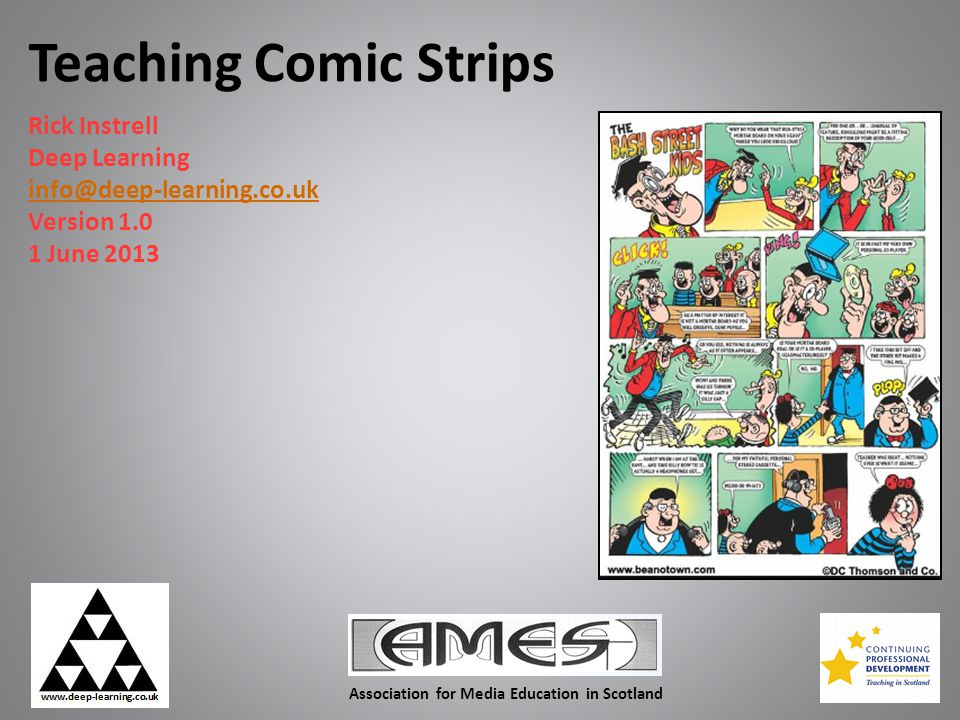 Teaching Comic Strips Rick Instrell Deep Learning info@deep-learning.co.uk Version 1.0 1 June 2013 Association for Media Education in Scotland