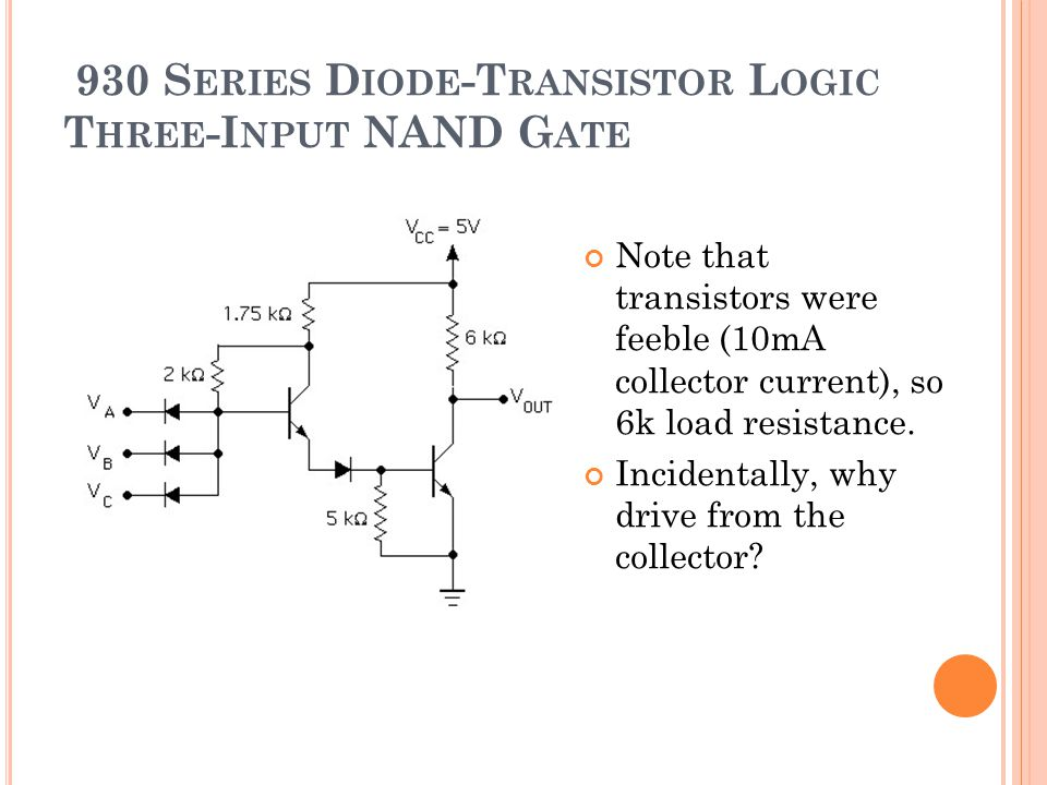 930 S ERIES D IODE -T RANSISTOR L OGIC T HREE -I NPUT NAND G ATE Note that transistors were feeble (10mA collector current), so 6k load resistance.