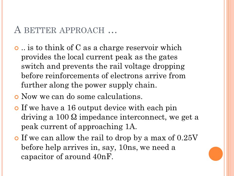 A BETTER APPROACH ….. is to think of C as a charge reservoir which provides the local current peak as the gates switch and prevents the rail voltage d