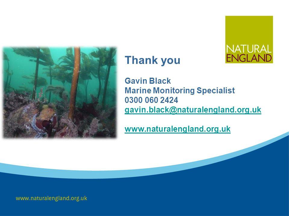 Thank you Gavin Black Marine Monitoring Specialist 0300 060 2424 gavin.black@naturalengland.org.uk www.naturalengland.org.uk gavin.black@naturalengland.org.uk www.naturalengland.org.uk
