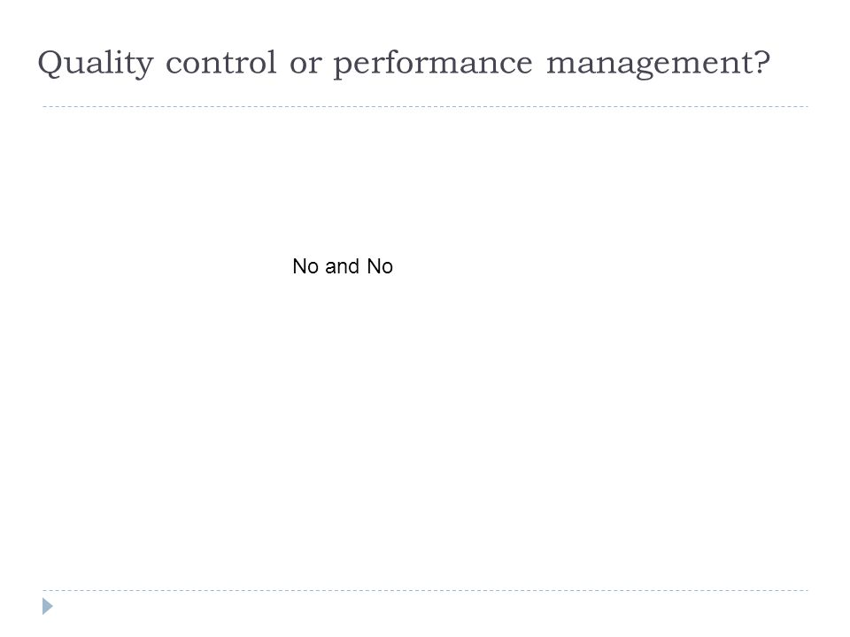 Quality control or performance management No and No