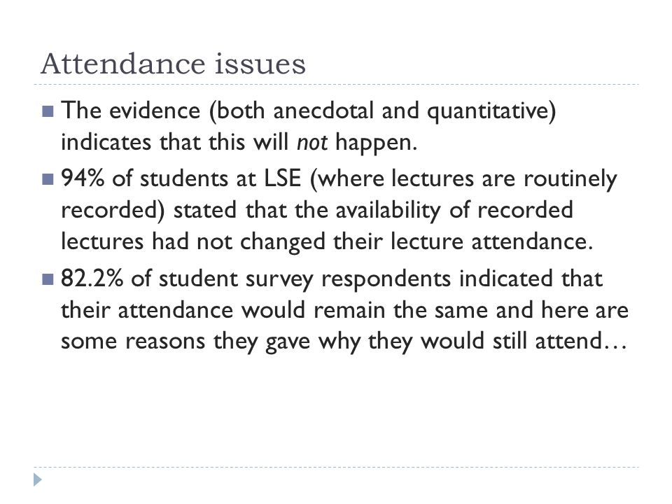 Attendance issues The evidence (both anecdotal and quantitative) indicates that this will not happen.
