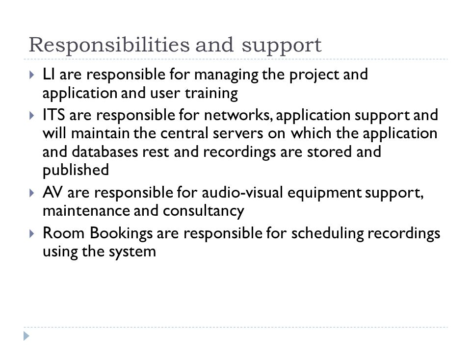 Responsibilities and support  LI are responsible for managing the project and application and user training  ITS are responsible for networks, appli