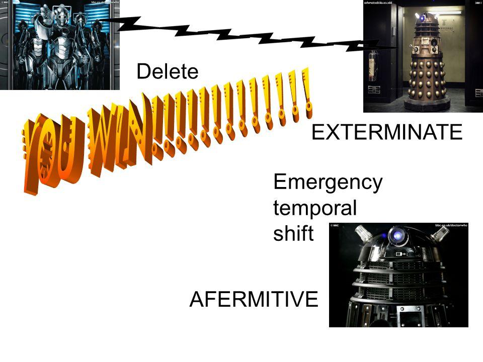 AFERMITIVE Emergency temporal shift Delete EXTERMINATE