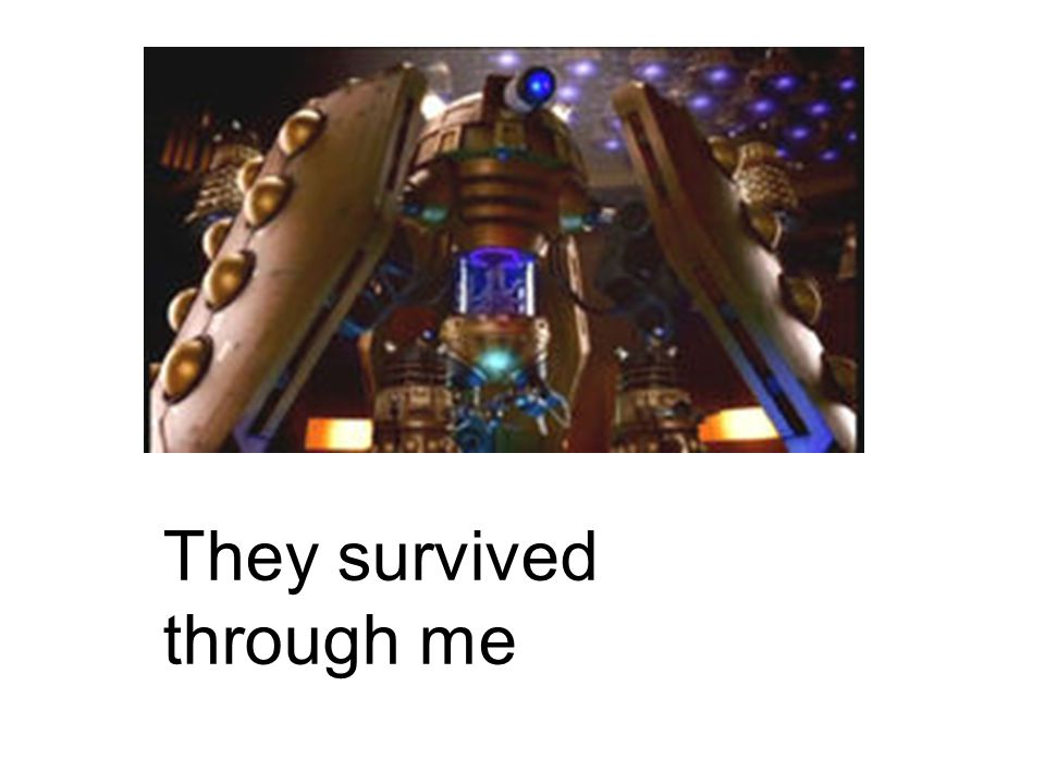 They survived through me