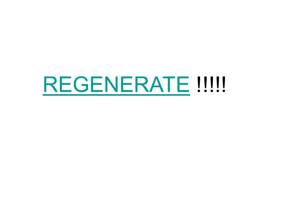 REGENERATEREGENERATE !!!!!