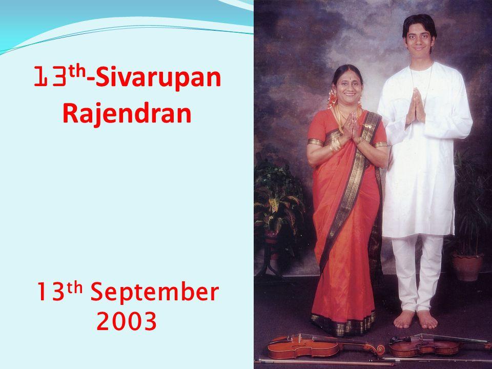 13 th -Sivarupan Rajendran 13 th September 2003
