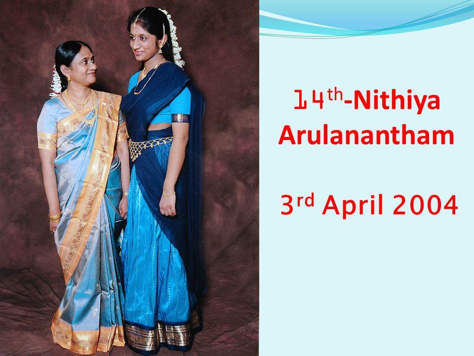 14 th -Nithiya Arulanantham 3 rd April 2004
