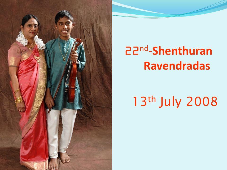 22 nd -Shenthuran Ravendradas 13 th July 2008