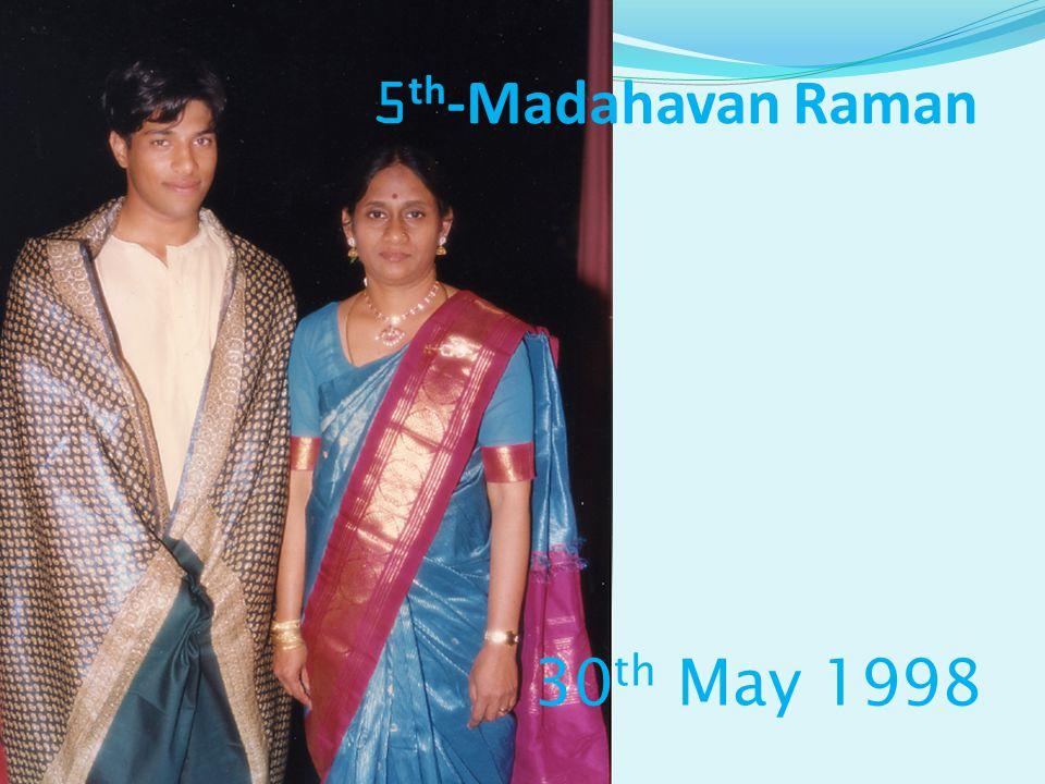 30 th May 1998 5 th -Madahavan Raman