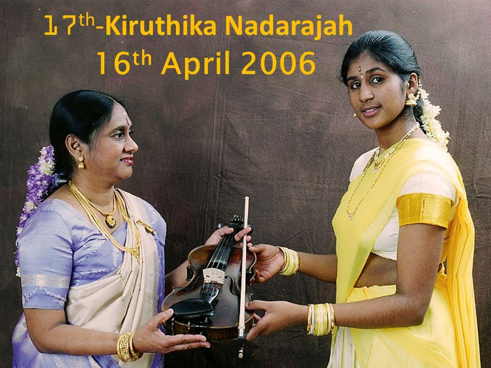 16 th April 2006 17 th -Kiruthika Nadarajah