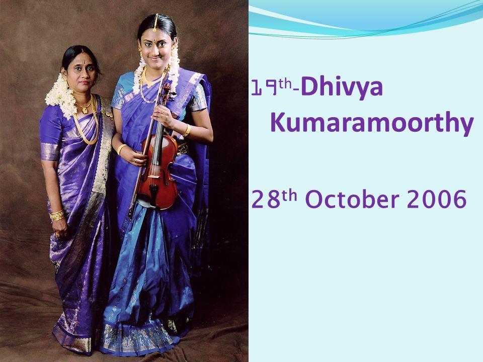 19 th - Dhivya Kumaramoorthy 28 th October 2006