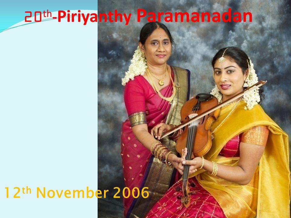 12 th November 2006 20 th - Piriyanthy Paramanadan