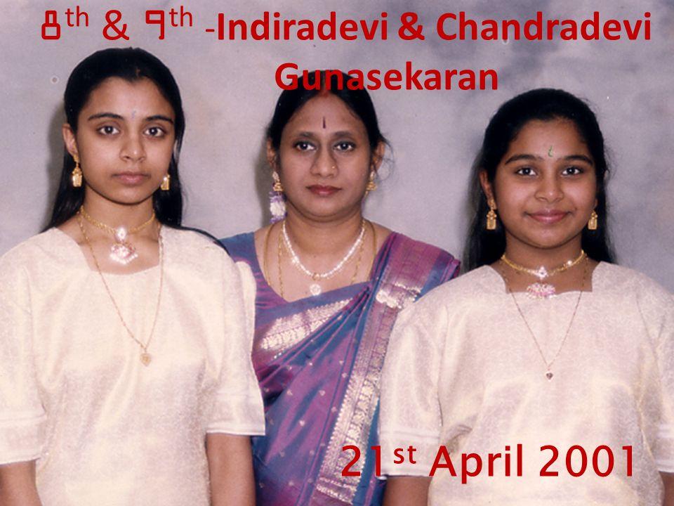 21 st April 2001 8 th & 9 th - Indiradevi & Chandradevi Gunasekaran