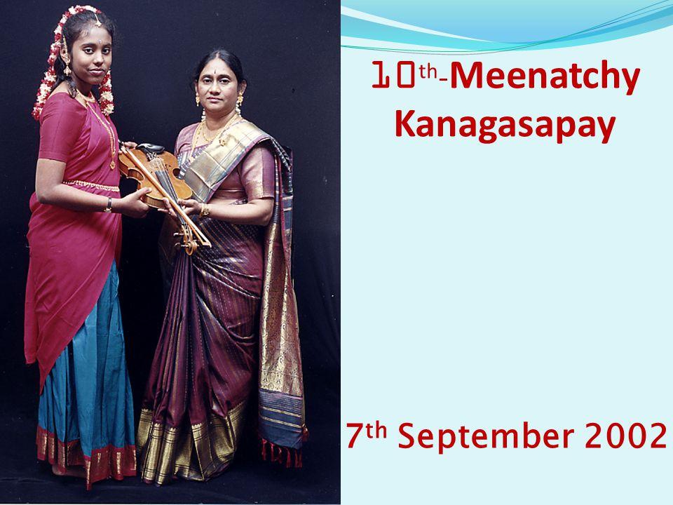 10 th - Meenatchy Kanagasapay 7 th September 2002