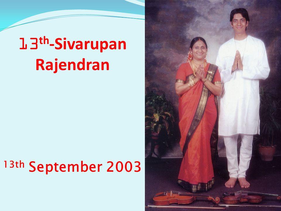 13 th -Sivarupan Rajendran 13th September 2003