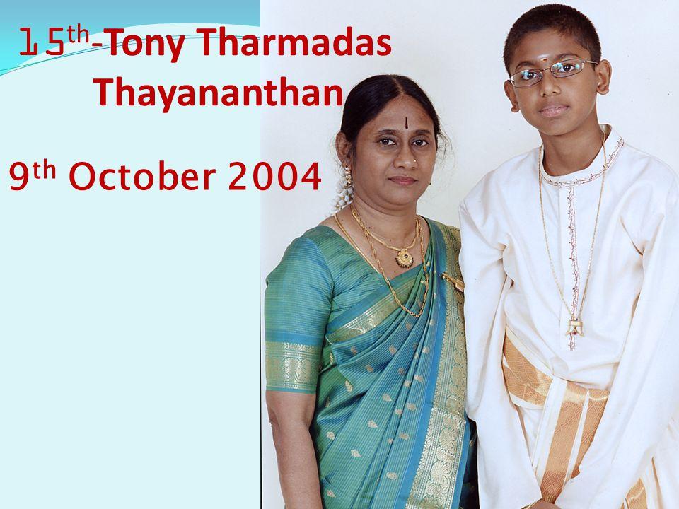 9 th October 2004 15 th -Tony Tharmadas Thayananthan