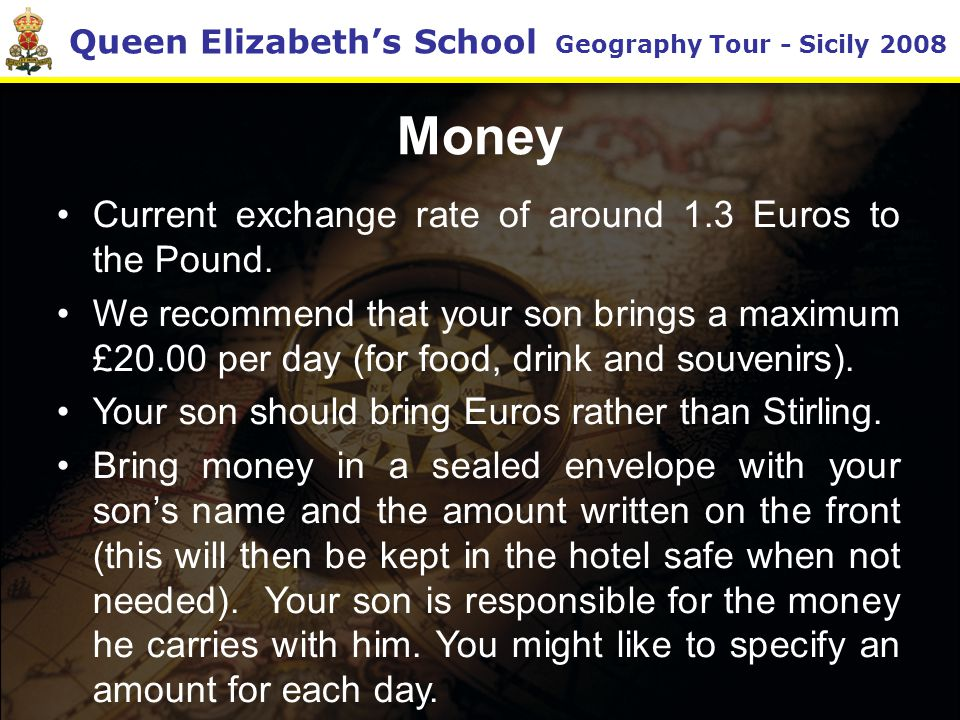 Queen Elizabeth's School Geography Tour - Sicily 2008 Money Current exchange rate of around 1.3 Euros to the Pound.