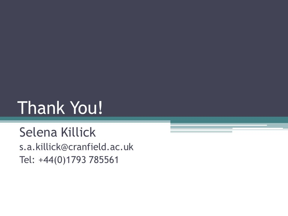Thank You! Selena Killick Tel: +44(0)