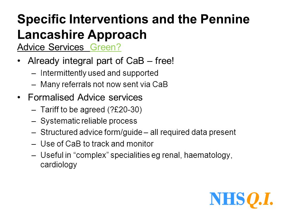 Specific Interventions and the Pennine Lancashire Approach Advice Services Green? Already integral part of CaB – free! –Intermittently used and suppor