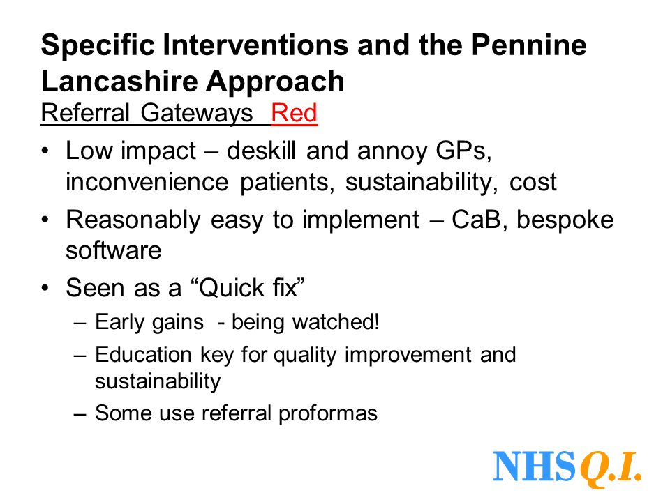Specific Interventions and the Pennine Lancashire Approach Referral Gateways Red Low impact – deskill and annoy GPs, inconvenience patients, sustainab