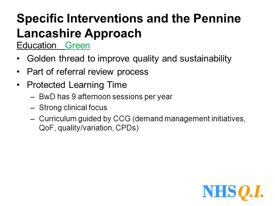Specific Interventions and the Pennine Lancashire Approach Education Green Golden thread to improve quality and sustainability Part of referral review