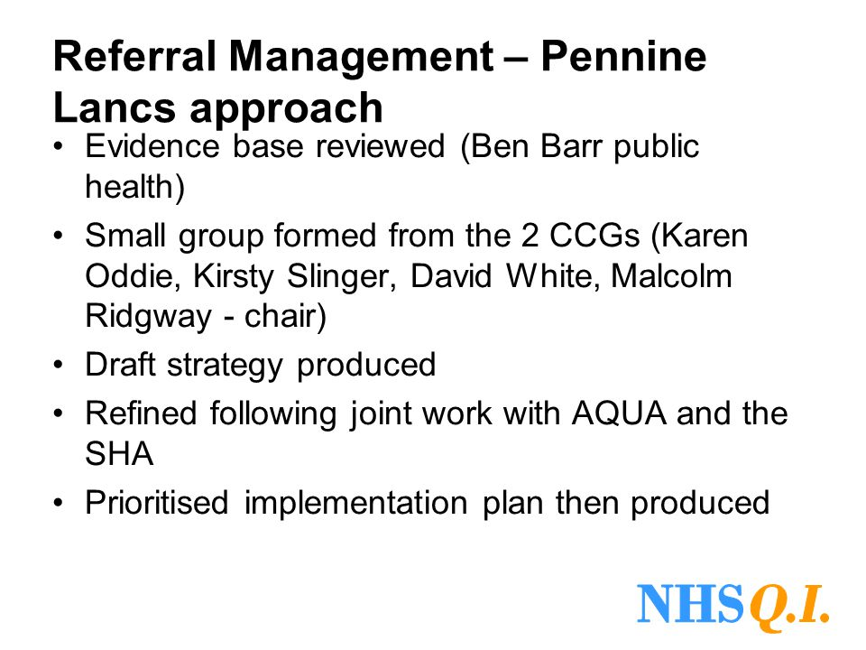 Referral Management – Pennine Lancs approach Evidence base reviewed (Ben Barr public health) Small group formed from the 2 CCGs (Karen Oddie, Kirsty S