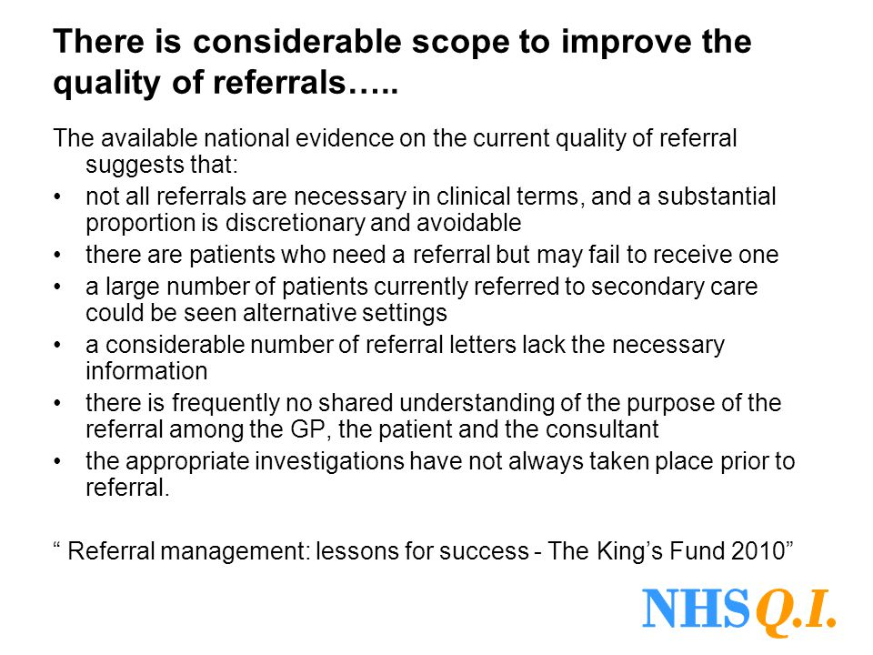 There is considerable scope to improve the quality of referrals….. The available national evidence on the current quality of referral suggests that: n