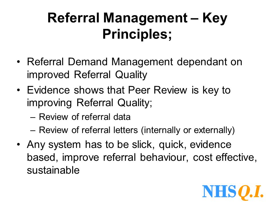 Referral Management – Key Principles; Referral Demand Management dependant on improved Referral Quality Evidence shows that Peer Review is key to impr
