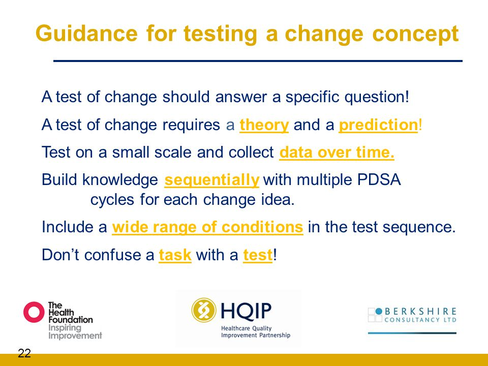 Guidance for testing a change concept A test of change should answer a specific question! A test of change requires a theory and a prediction! Test on