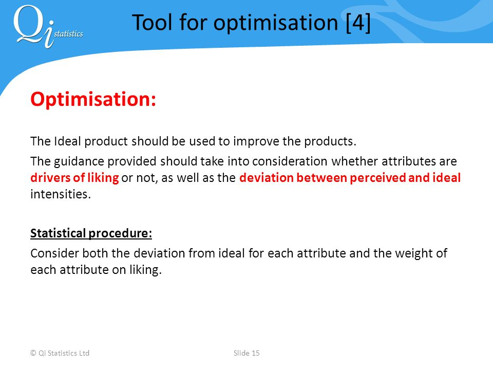 Optimisation: The Ideal product should be used to improve the products.