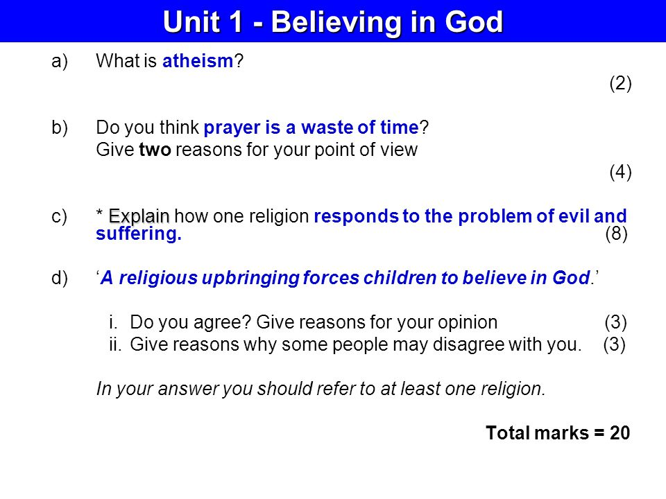 a)What is atheism? (2) b)Do you think prayer is a waste of time? Give two reasons for your point of view (4) Explain c)* Explain how one religion resp