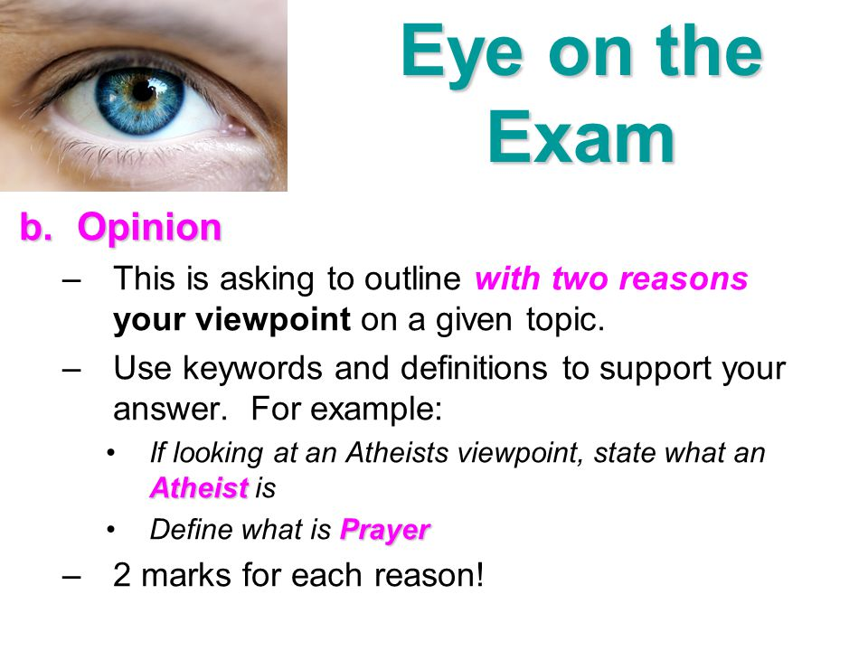 b.Opinion –This is asking to outline with two reasons your viewpoint on a given topic. –Use keywords and definitions to support your answer. For examp