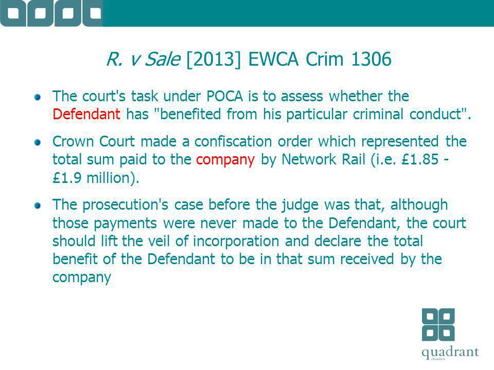 R. v Sale [2013] EWCA Crim 1306 The court's task under POCA is to assess whether the Defendant has