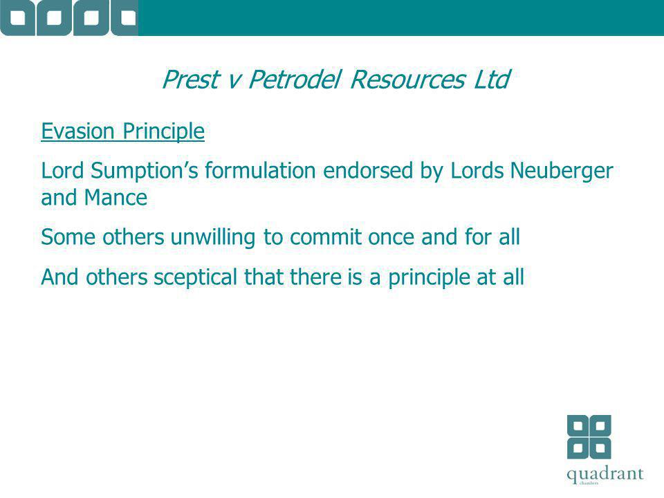 Prest v Petrodel Resources Ltd Evasion Principle Lord Sumption's formulation endorsed by Lords Neuberger and Mance Some others unwilling to commit once and for all And others sceptical that there is a principle at all