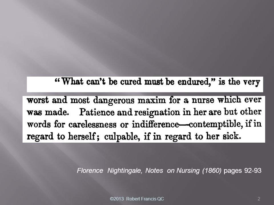 Florence Nightingale, Notes on Nursing (1860) pages 92-93 2©2013 Robert Francis QC
