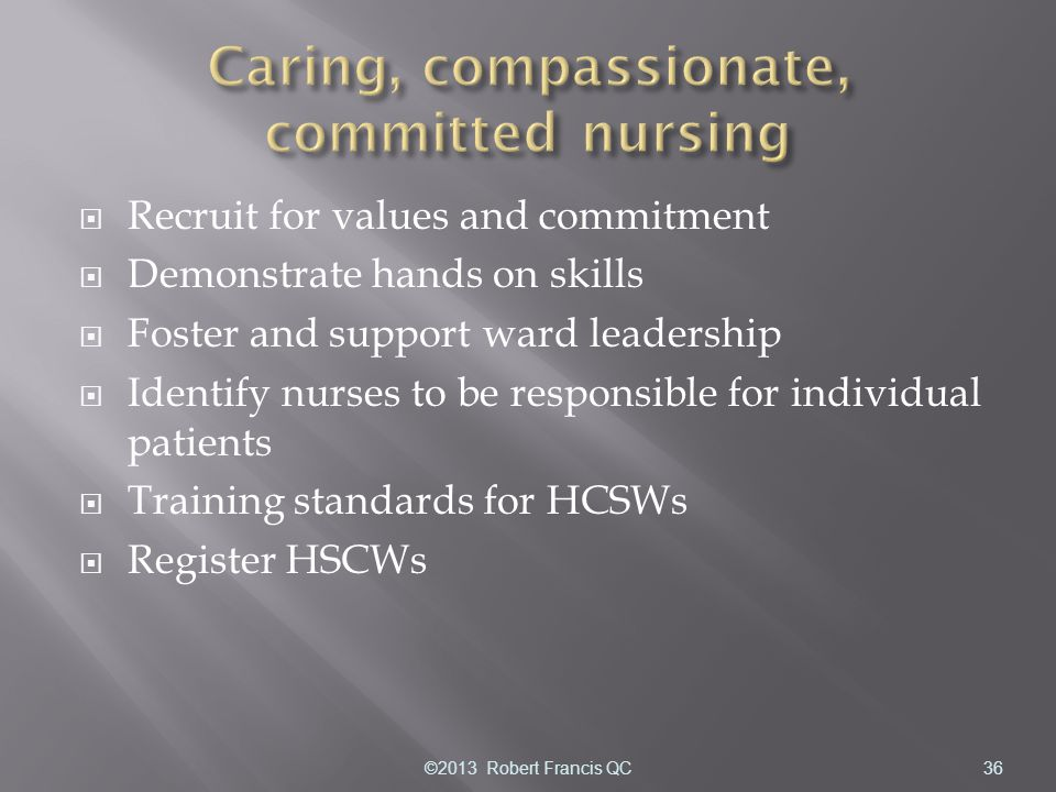  Recruit for values and commitment  Demonstrate hands on skills  Foster and support ward leadership  Identify nurses to be responsible for individ