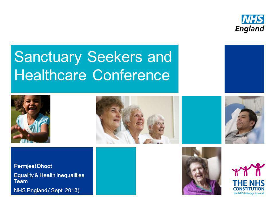 Sanctuary Seekers and Healthcare Conference Permjeet Dhoot Equality & Health Inequalities Team NHS England ( Sept.