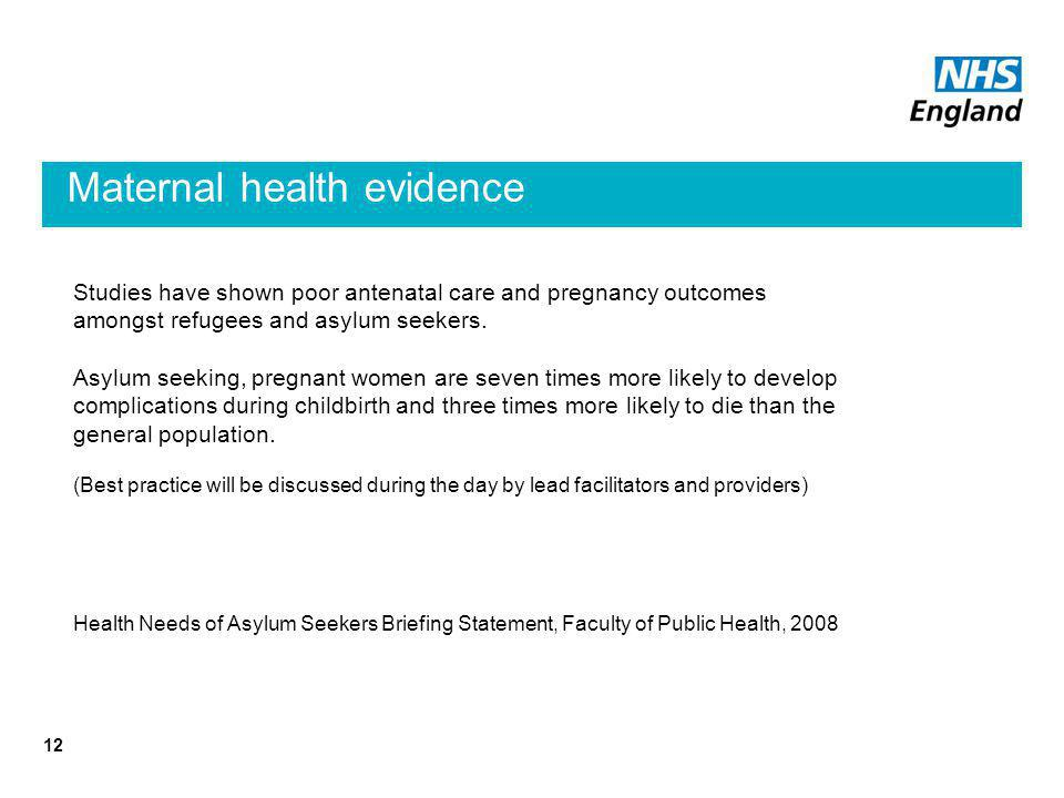 Maternal health evidence 12 Studies have shown poor antenatal care and pregnancy outcomes amongst refugees and asylum seekers.