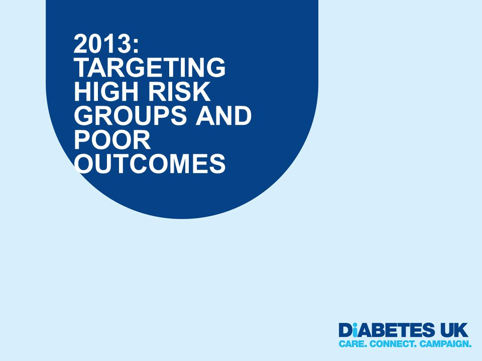 2013: TARGETING HIGH RISK GROUPS AND POOR OUTCOMES