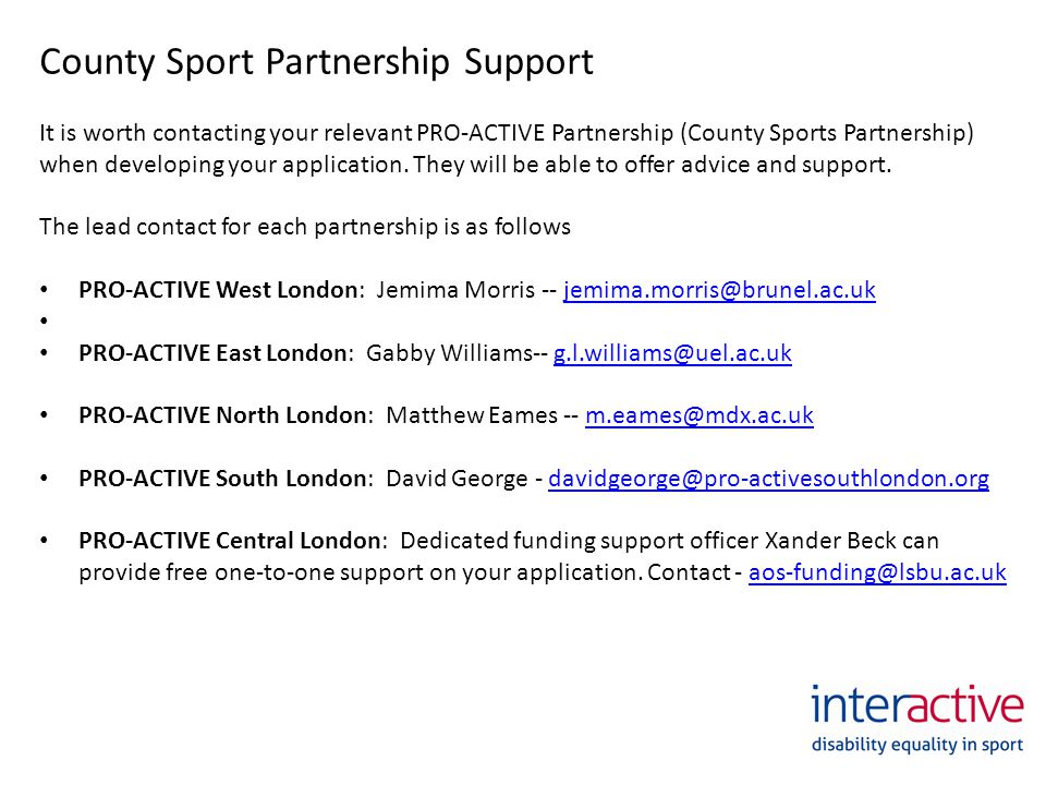 County Sport Partnership Support It is worth contacting your relevant PRO-ACTIVE Partnership (County Sports Partnership) when developing your application.