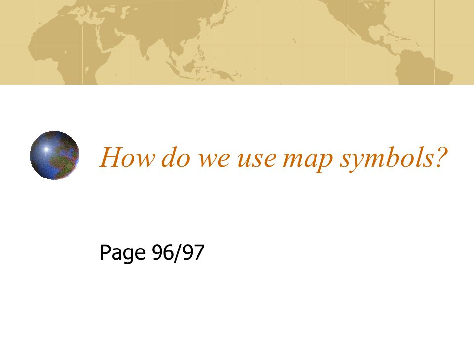 How do we use map symbols? Page 96/97