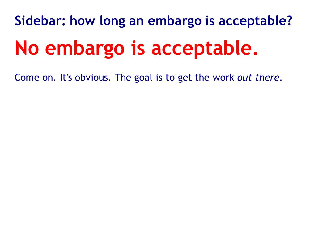 No embargo is acceptable. Come on. It's obvious. The goal is to get the work out there.